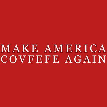 Make america covfefe again by Hortaemcasa