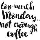 Too much Monday, not enough coffee by Anastasiia Kucherenko