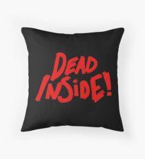 Dead Inside! Throw Pillow