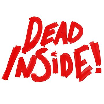Dead Inside! by i-love-food
