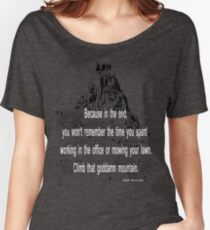 Climb that goddamn mountain Women's Relaxed Fit T-Shirt