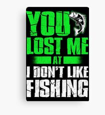 YOU LOST ME AT I DON'T LIKE FISHING Canvas Print