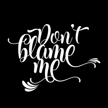 Dont Blame Me Cool Funny Sarcastic Ironic Text Typography T-Shirts Design by Sago-Design