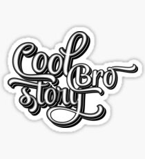 Cool Story Bro Funny Cool Dark Typography Text T-shirt Design Sticker