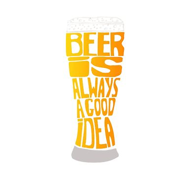 Beer is Always a Good idea by Thecoldbeer