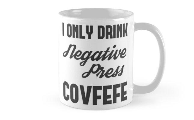 I Only Drink Negative Press COVFEFE by CafePretzel