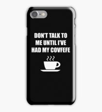 Don't talk to me until i've had my covfefe iPhone Case/Skin