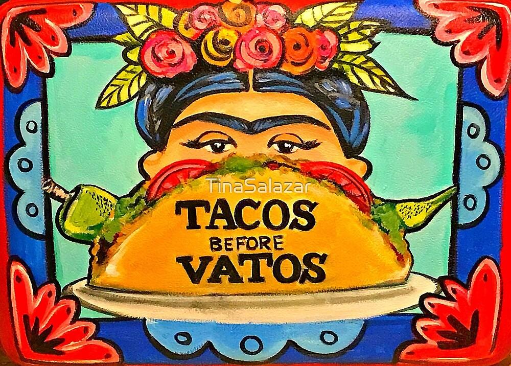 Tacos Before Vatos by TinaSalazar