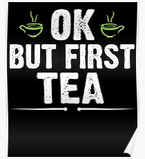 Ok But First Tea Poster