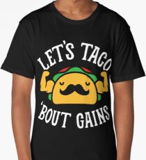 Let's Taco 'Bout Gains Long T-Shirt