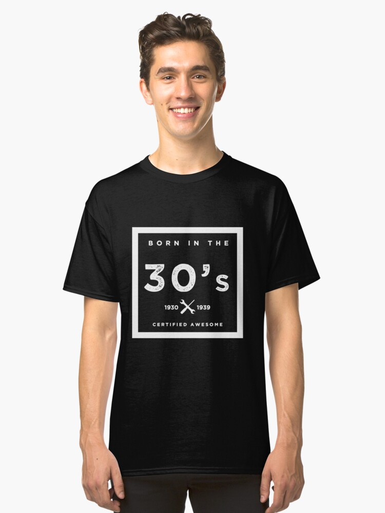 Born in the 30s. Certified Awesome Classic T-Shirt Front
