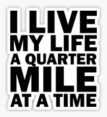 I Live My Life  A Quarter Mile At The Time Sticker