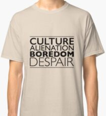 Culture Alienation Boredom Despair Classic T-Shirt