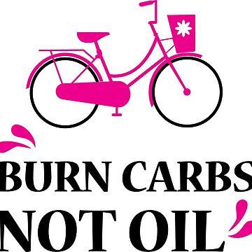 Burn Carbs Not Oil  by busyokoy