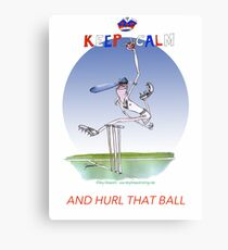 English Cricket Keep Calm and hurl that ball  Canvas Print