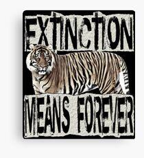 TIGER EXTINCTION MEANS FOREVER Canvas Print