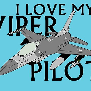 I Love My Viper Pilot by JeepsandPlanes