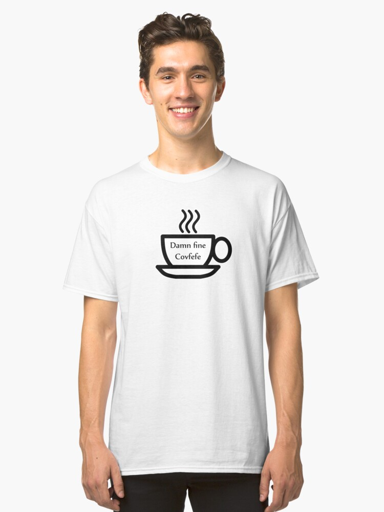 Damn fine Covfefe Classic T-Shirt Front