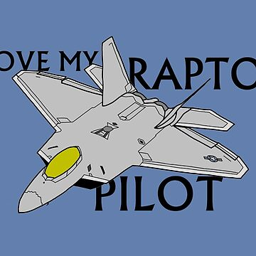 I Love My Raptor Pilot by JeepsandPlanes