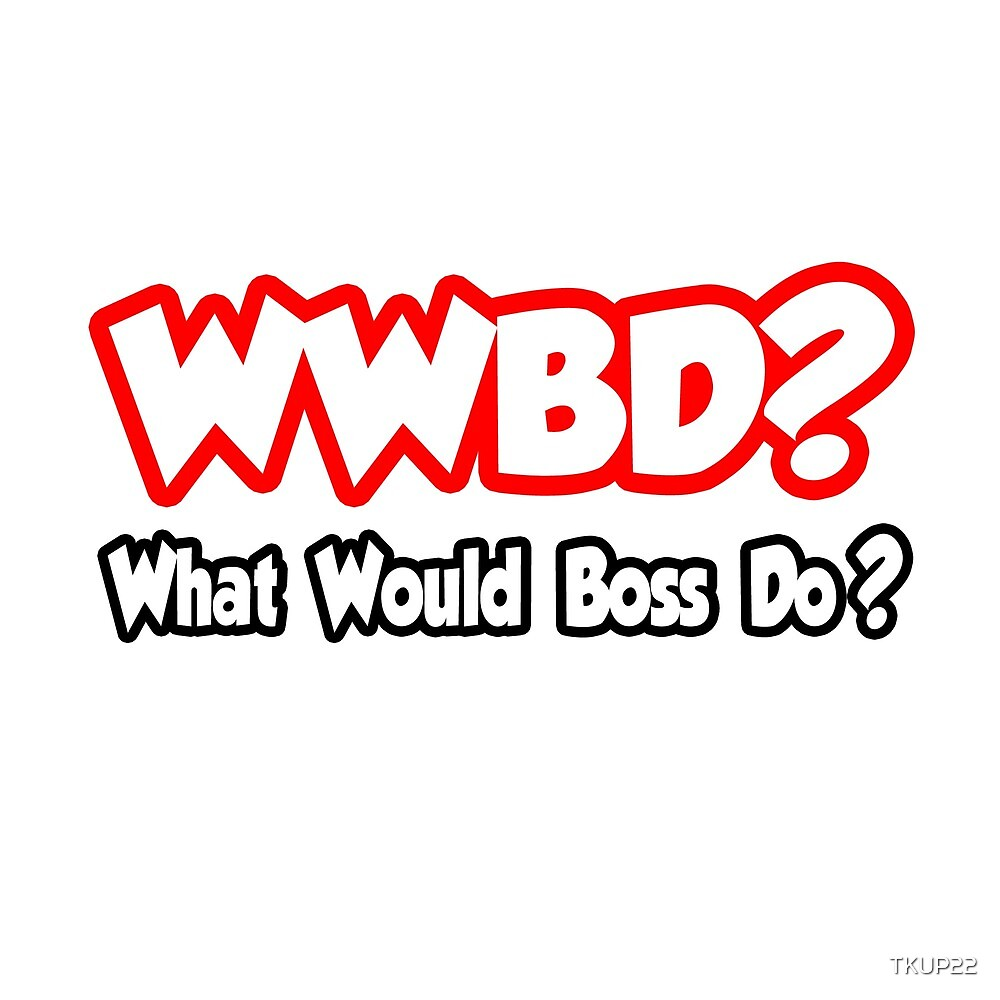 WWBD?  What Would Boss Do? by TKUP22