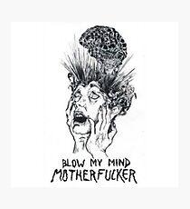 blow my mind motherfucker Photographic Print
