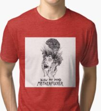 blow my mind motherfucker Tri-blend T-Shirt