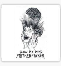 blow my mind motherfucker Sticker