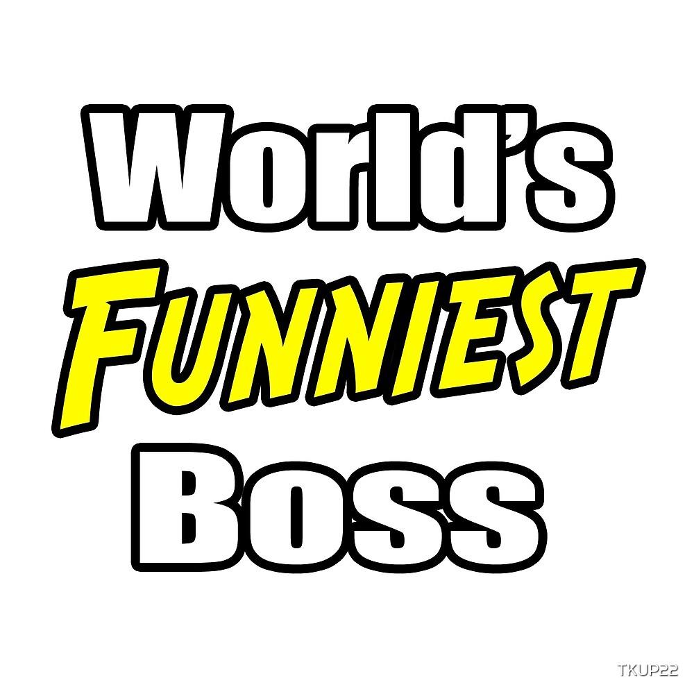 World's Funniest Boss by TKUP22