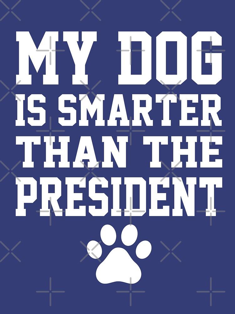 Mi perro es más inteligente que el presidente de goodtogotees