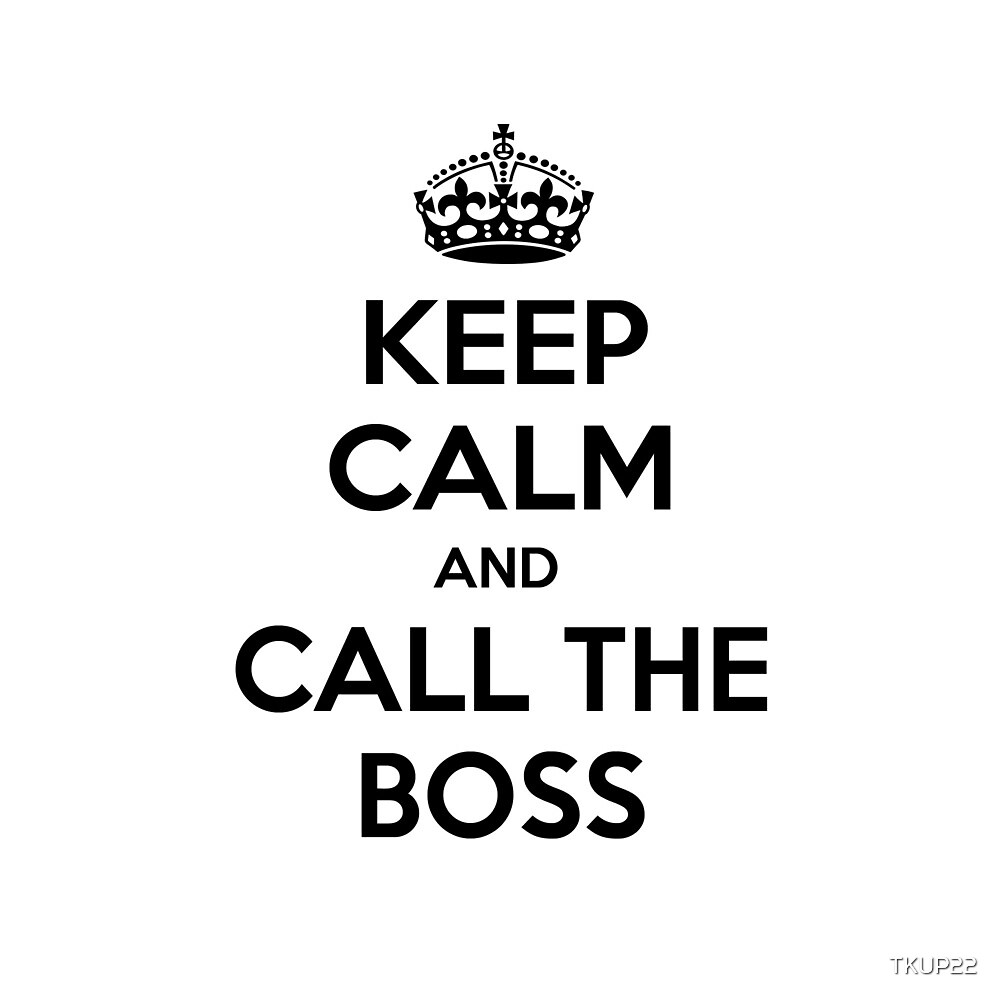 Keep Calm and Call The Boss by TKUP22