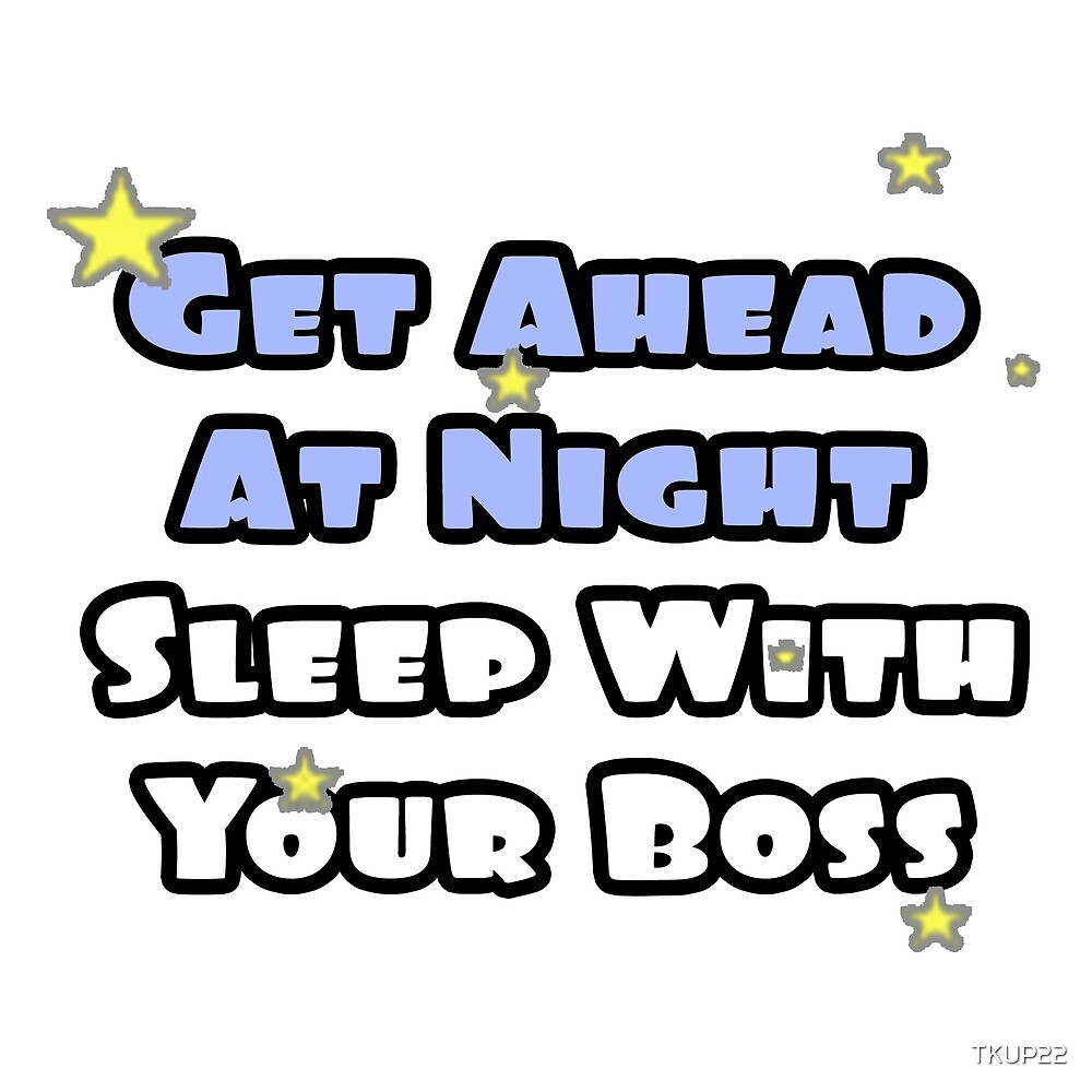 Get Ahead At Night, Sleep With Your Boss by TKUP22