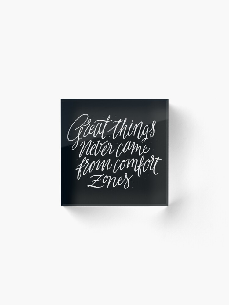 Alternate view of Great Things Never Came From Comfort Zones Acrylic Block