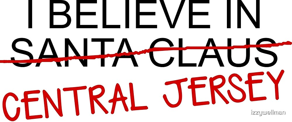 I Believe in Central Jersey by izzywellman