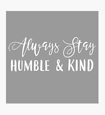 Always Stay Humble & Kind Photographic Print
