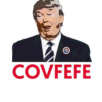 Covfefe - Things President Trump Says by andzoo