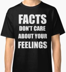 Facts Don't Care About Your Feelings (White Text Version) Classic T-Shirt