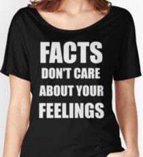 Facts Don't Care About Your Feelings (White Text Version) Women's Relaxed Fit T-Shirt