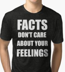Facts Don't Care About Your Feelings (White Text Version) Tri-blend T-Shirt