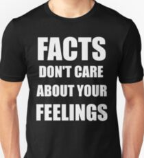 Facts Don't Care About Your Feelings (White Text Version) T-Shirt