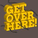 Get Over Here! by HandDrawnTees