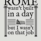 Rome wasn't built in a day by HandDrawnTees