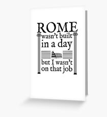 Rome wasn't built in a day Greeting Card