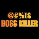 @#%!$ Boss Killer by witandwhimsey