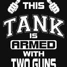 This Tank is Armed Two Guns by EthosWear