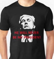 Trump will never be my president Unisex T-Shirt