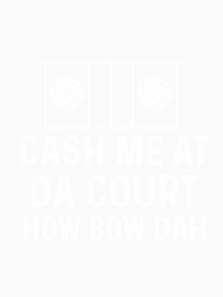 Cash Me At Da Volleyball Court Shirt by WarmfeelApparel