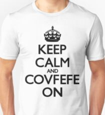 Keep Calm and Covfefe On Unisex T-Shirt