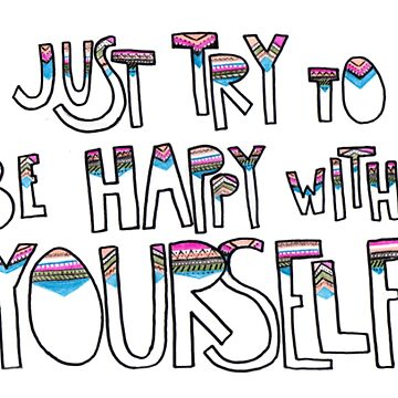 Be Happy With Yourself by heartroyal