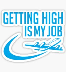 Getting High Is My Job - Funny Airline Pilot Airplane Helicopter Flying Flyer Gift Sticker
