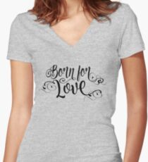Born For Love - Cute Sweet Curly Elegant Typographic Lettering Happy Quote Women's Fitted V-Neck T-Shirt